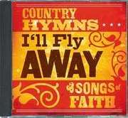 CD: I'll Fly Away: Country Hymns And Songs Of Faith